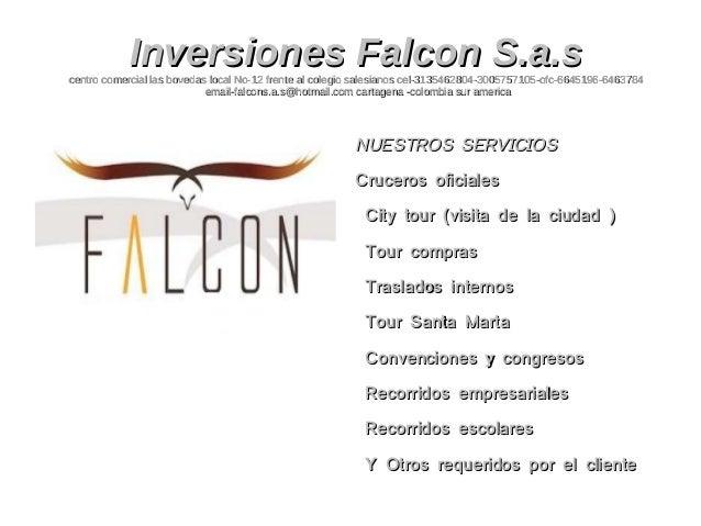 Inversiones Falcon S.a.s  centro comercial las bovedas local No-12 frente al colegio salesianos cel-3135462804-3005757105-...