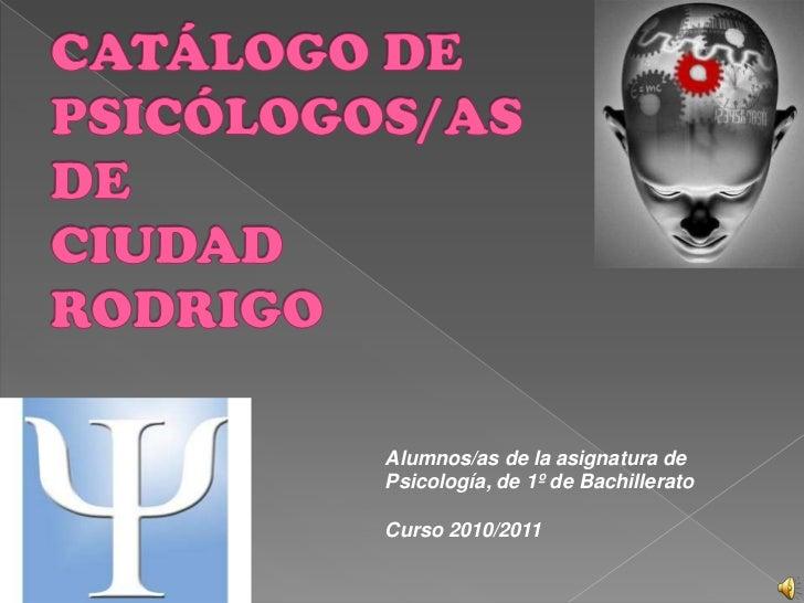 CATÁLOGO DE PSICÓLOGOS/AS DE CIUDAD RODRIGO<br />Alumnos/as de la asignatura de Psicología, de 1º de Bachillerato<br />Cur...