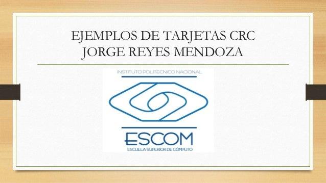 EJEMPLOS DE TARJETAS CRC JORGE REYES MENDOZA