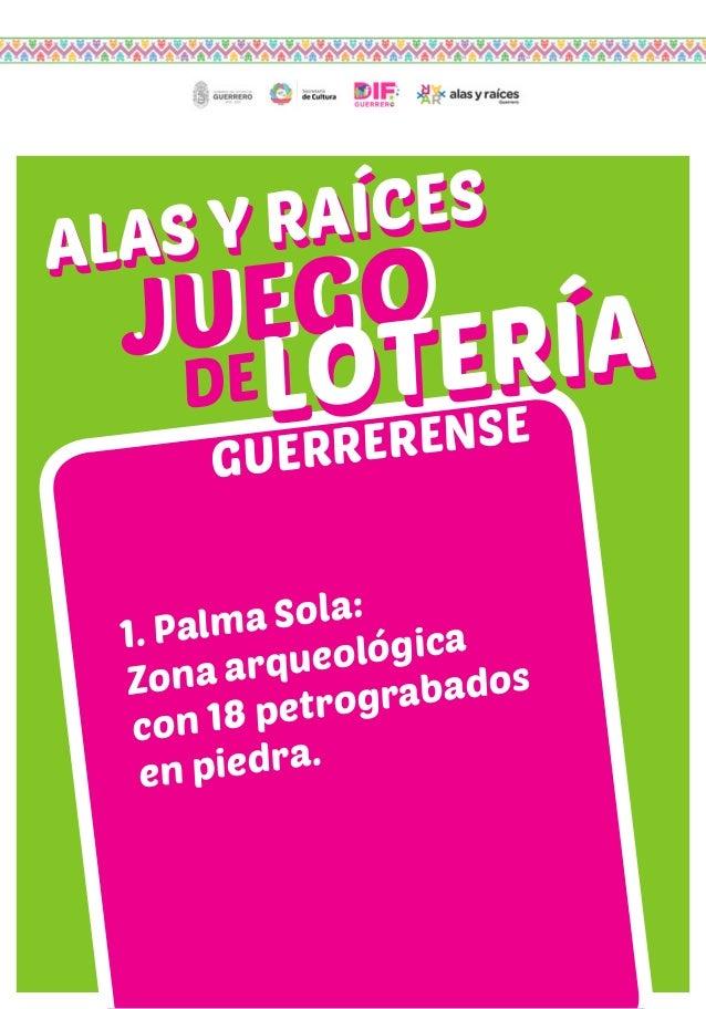 JUEGOJUEGO LOTERÍALOTERÍA ALAS Y RAÍCES ALAS Y RAÍCES GUERRERENSE DE 1. Palma Sola: Zona arqueológica con 18 petrograbados...