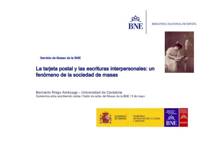 Servicio de Museo de la BNELa tarjeta postal y las escrituras interpersonales: unfenómeno de la sociedad de masasBernardo ...