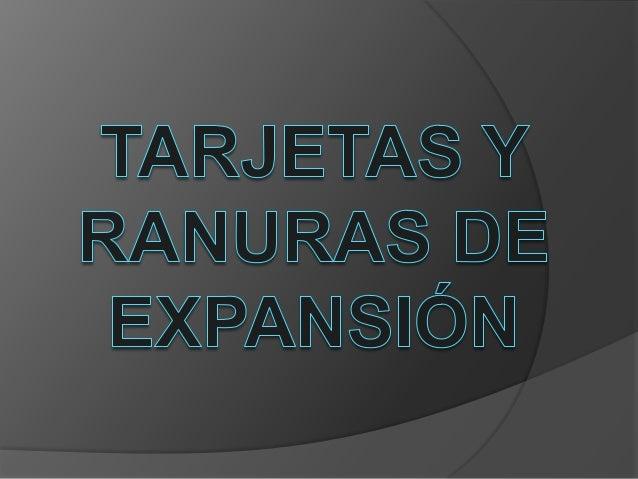 ¿Qué es una Tarjeta deExpansión?   Las tarjetas de expansión son    dispositivos con diversos circuitos    integrados, y ...