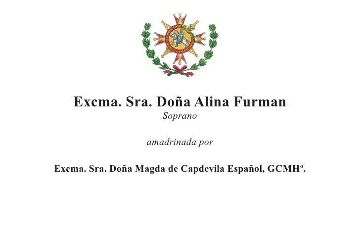 Excma. Sra. Doña Alina Furman                       Soprano                    amadrinada por  Excma. Sra. Doña Magda de C...