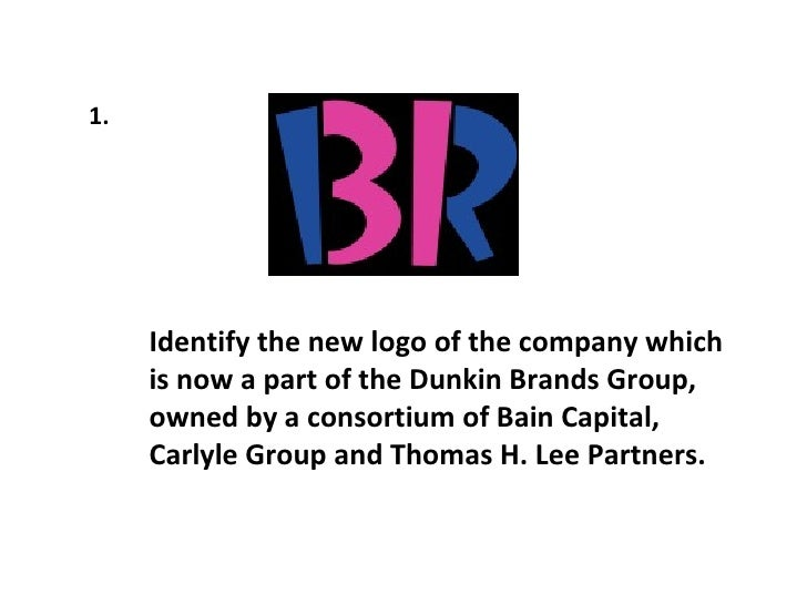 1.  Identify the new logo of the company which is now a part of the Dunkin Brands Group, owned by a consortium of Bain Cap...