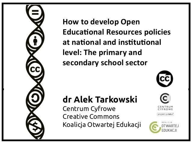 dr Alek Tarkowski Centrum Cyfrowe Creative Commons Koalicja Otwartej Edukacji How  to  develop  Open   Educa1o...