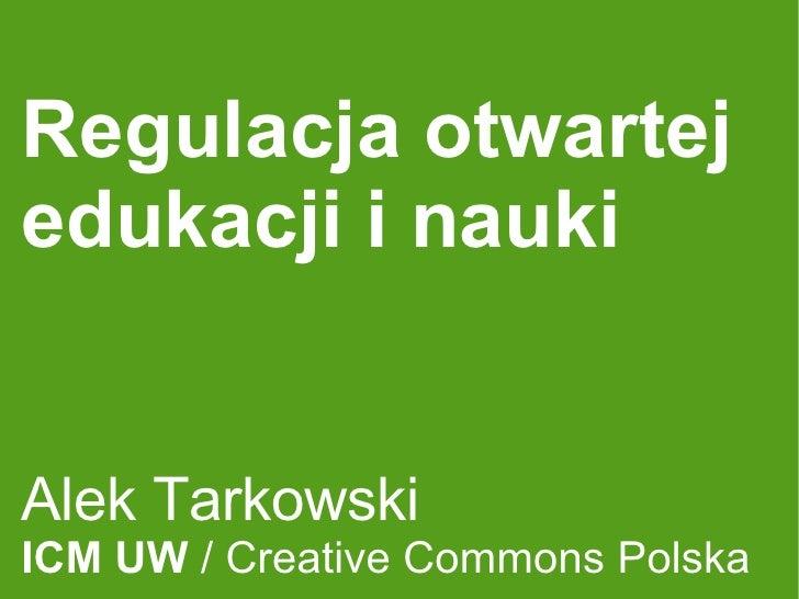 Regulacja otwartej edukacji i nauki Alek Tarkowski ICM UW  / Creative Commons Polska