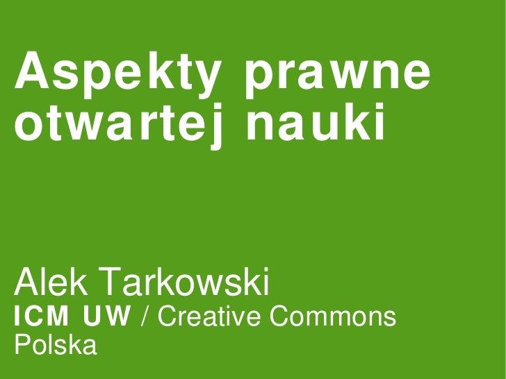 Aspekty prawne otwartej nauki Alek Tarkowski ICM UW  / Creative Commons Polska