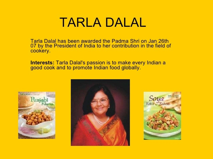 TARLA DALAL Tarla Dalal has been awarded the Padma Shri on Jan 26th 07 by the President of India to her contribution in th...