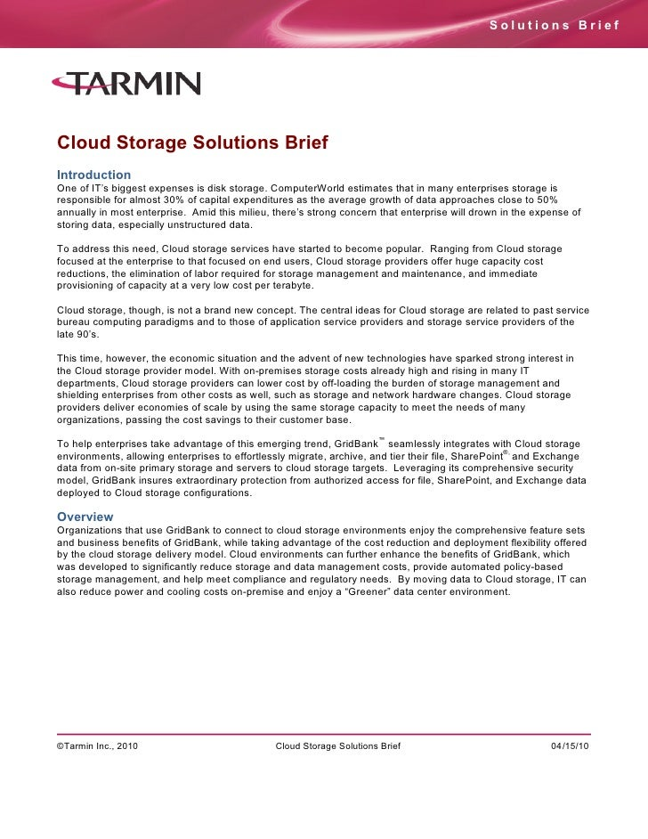 Solutions Brief     Cloud Storage Solutions Brief Introduction One of IT's biggest expenses is disk storage. ComputerWorld...