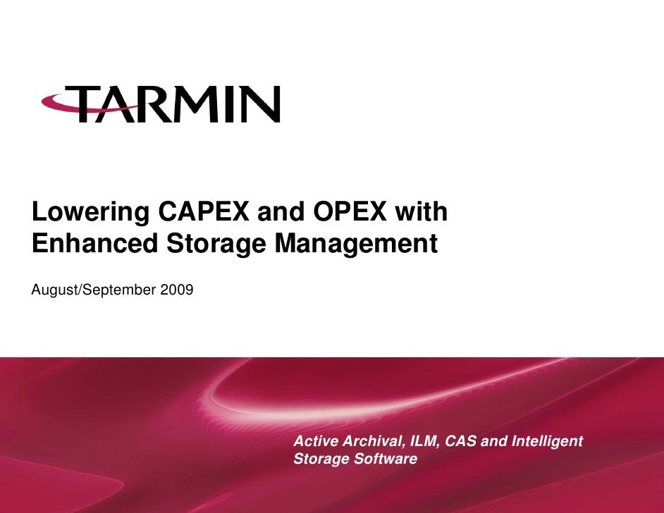 Lowering CAPEX and OPEX with Enhanced Storage Management August/September 2009                             Active Archival...