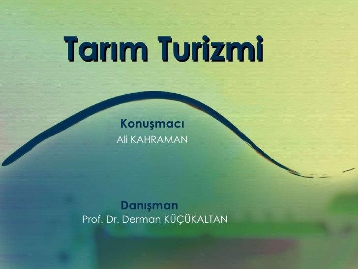 Konuşmacı Ali KAHRAMAN Danışman Prof. Dr. Derman KÜÇÜKALTAN Tarım Turizmi