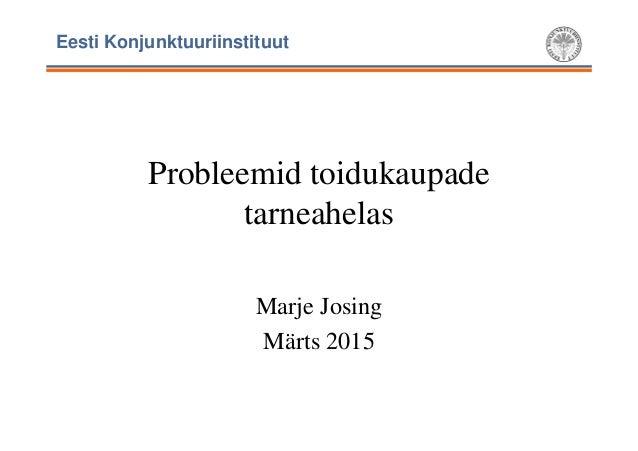 Eesti Konjunktuuriinstituut Probleemid toidukaupade tarneahelas Marje Josing Märts 2015