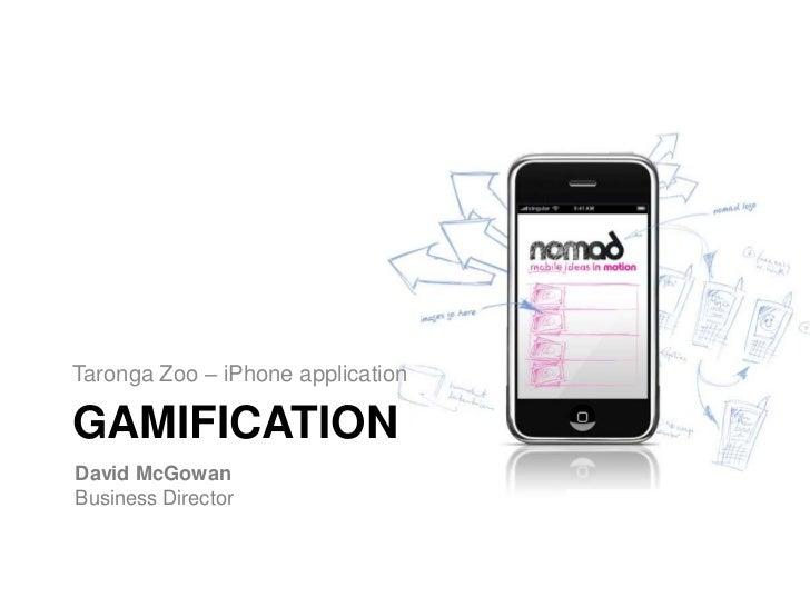 Gamification<br />Taronga Zoo – iPhone application<br />David McGowanBusiness Director<br />
