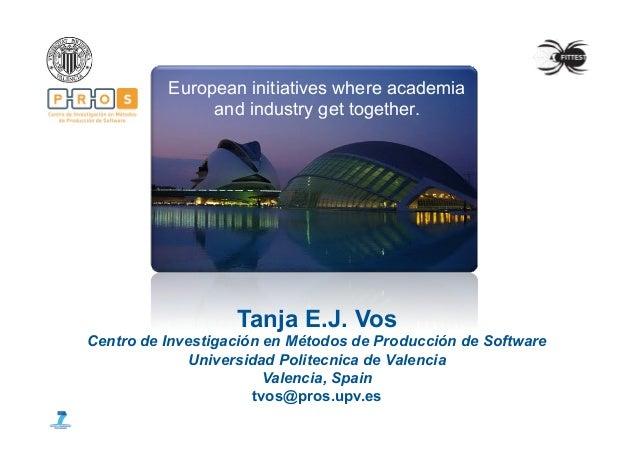 European initiatives where academia and industry get together.    Tanja E.J. Vos Centro de Investigación en Métodos de P...