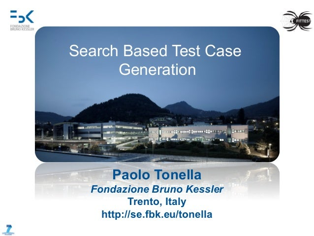 The FITTEST project is funded by the European Commission (FP7-ICT-257574)   Paolo Tonella Fondazione Bruno Kessler Trento...
