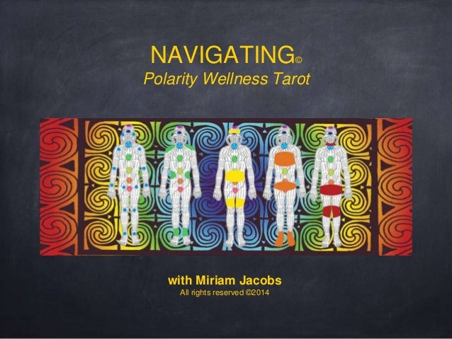 NAVIGATING© Polarity Wellness Tarot with Miriam Jacobs All rights reserved ©2014