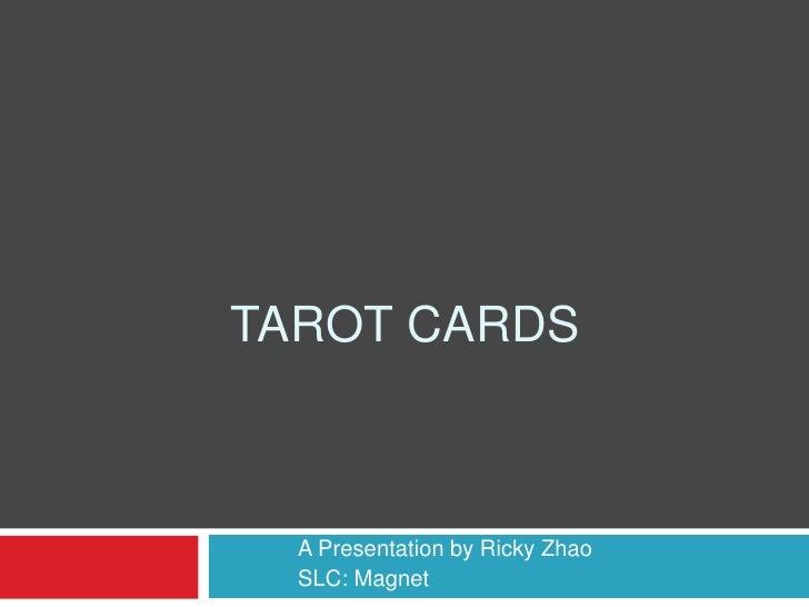 Tarot Cards<br />A Presentation by Ricky Zhao<br />SLC: Magnet<br />