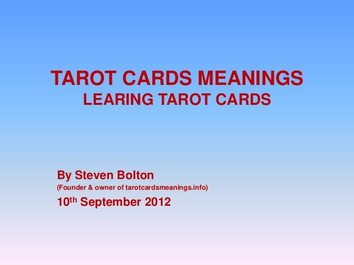 TAROT CARDS MEANINGS       LEARING TAROT CARDSBy Steven Bolton(Founder & owner of tarotcardsmeanings.info)10th September 2...