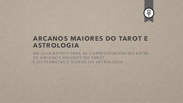 ARCANOS MAIORES DO TAROT E ASTROLOGIA UM GUIA RÁPIDO PARA AS CORRESPONDÊNCIAS ENTRE OS ARCANOS MAIORES DO TAROT E OS PLA...