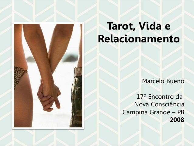 Tarot, Vida e Relacionamento Marcelo Bueno 17º Encontro da Nova Consciência Campina Grande – PB 2008