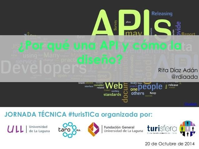 Cloudave   JORNADA TÉCNICA #turisTICa organizada por: ¿Por qué una API y cómo la diseño? Rita Díaz Adán @rdiaada 20 de O...