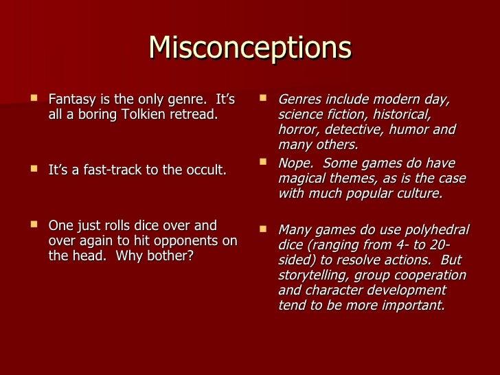 Misconceptions <ul><li>Fantasy is the only genre.  It's all a boring Tolkien retread. </li></ul><ul><li>It's a fast-track ...