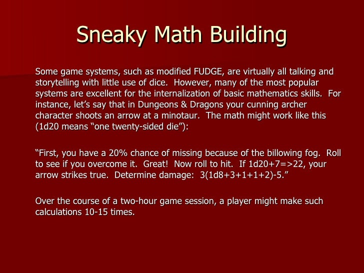 Sneaky Math Building <ul><li>Some game systems, such as modified FUDGE, are virtually all talking and storytelling with li...