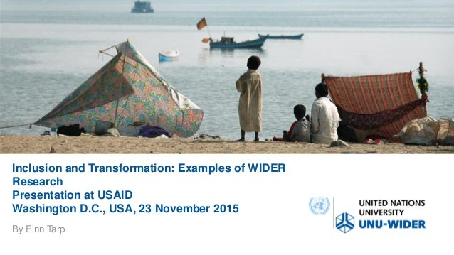 Inclusion and Transformation: Examples of WIDER Research Presentation at USAID Washington D.C., USA, 23 November 2015 By F...