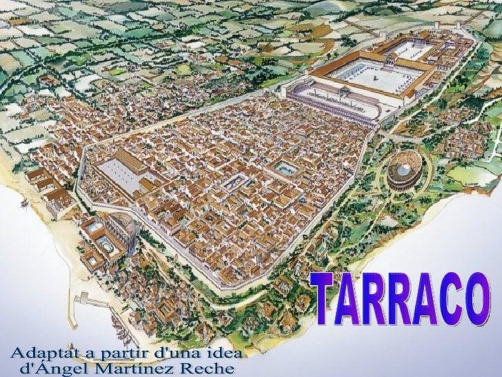 TARRACO Adaptat a partir d'una idea  d'Ángel Martínez Reche