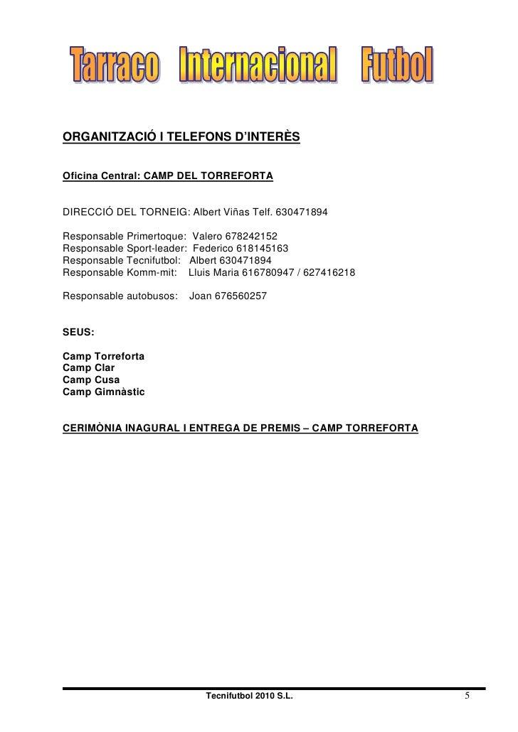 ORGANITZACIÓ I TELEFONS D'INTERÈS   Oficina Central: CAMP DEL TORREFORTA   DIRECCIÓ DEL TORNEIG: Albert Viñas Telf. 630471...