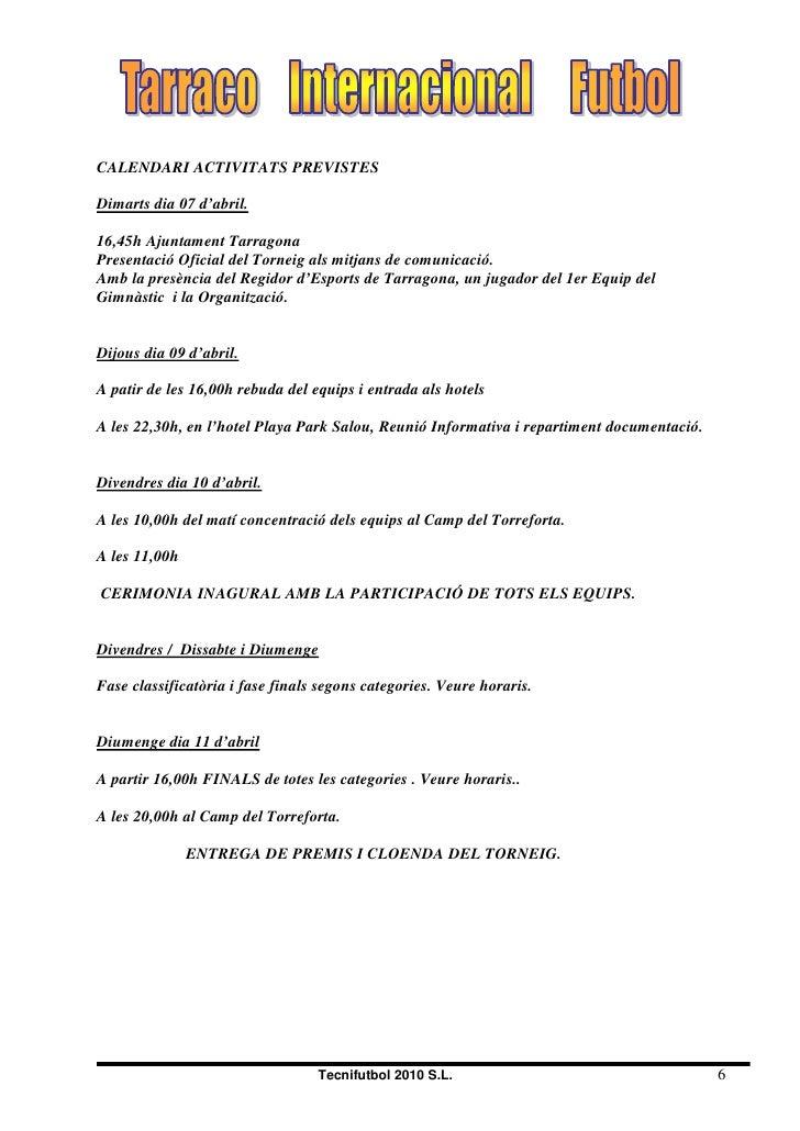 CALENDARI ACTIVITATS PREVISTES  Dimarts dia 07 d'abril.  16,45h Ajuntament Tarragona Presentació Oficial del Torneig als m...