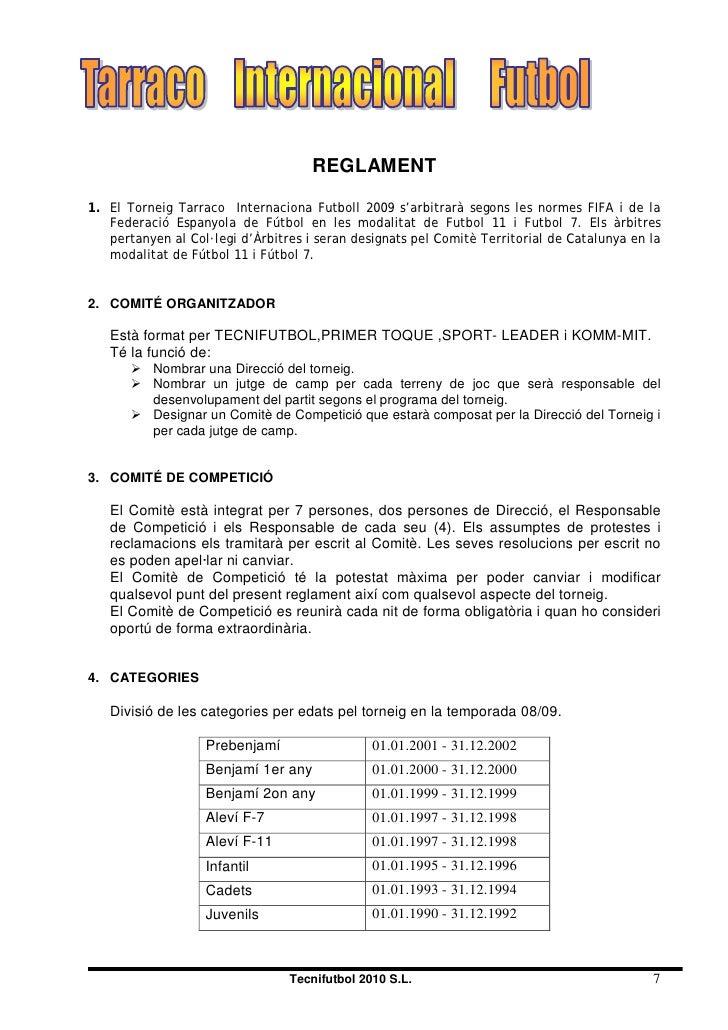 REGLAMENT 1. El Torneig Tarraco Internaciona Futboll 2009 s'arbitrarà segons les normes FIFA i de la    Federació Espanyol...