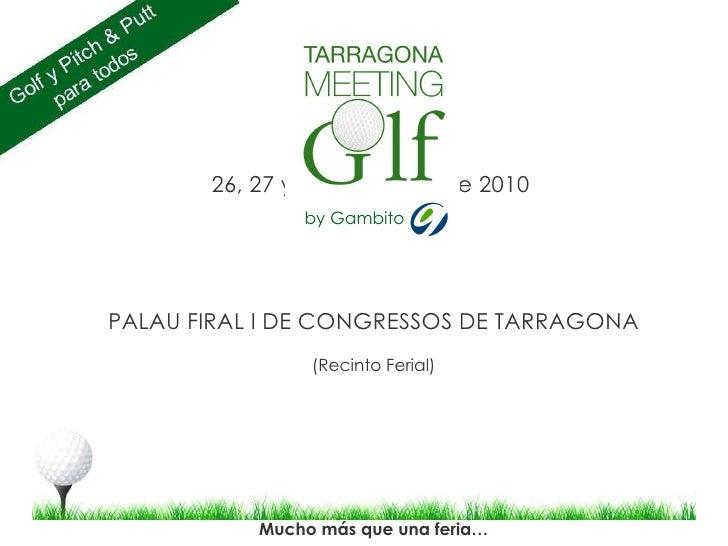 26, 27 y 28 de marzo de 2010  PALAU FIRAL I DE CONGRESSOS DE TARRAGONA (Recinto Ferial) Mucho más que una feria … FERIA DE...