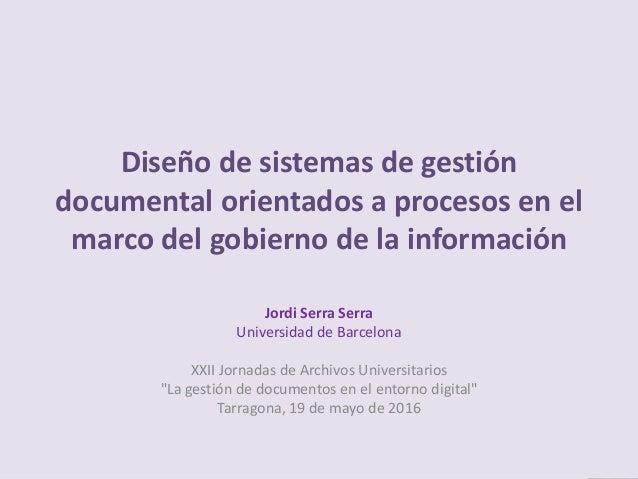 """Jordi Serra Serra - XXII Jornadas de Archivos Universitarios """"La gestión de documentos en el entorno digital"""" - Tarragona,..."""
