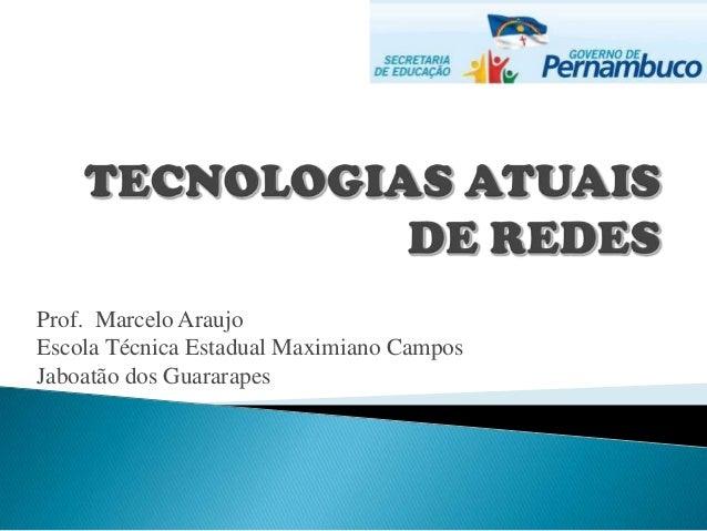 Prof. Marcelo AraujoEscola Técnica Estadual Maximiano CamposJaboatão dos Guararapes