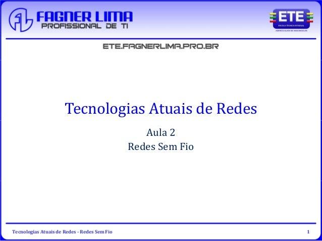 Tecnologias Atuais de Redes - Redes Sem Fio 1 Tecnologias Atuais de Redes Aula 2 Redes Sem Fio