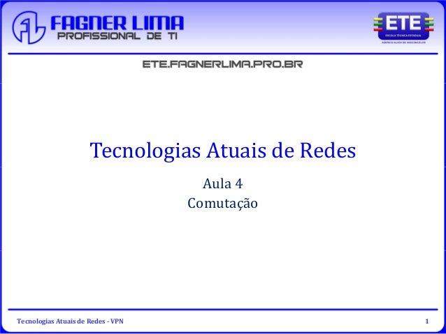 Tecnologias Atuais de Redes - VPN 1 Tecnologias Atuais de Redes Aula 4 Comutação