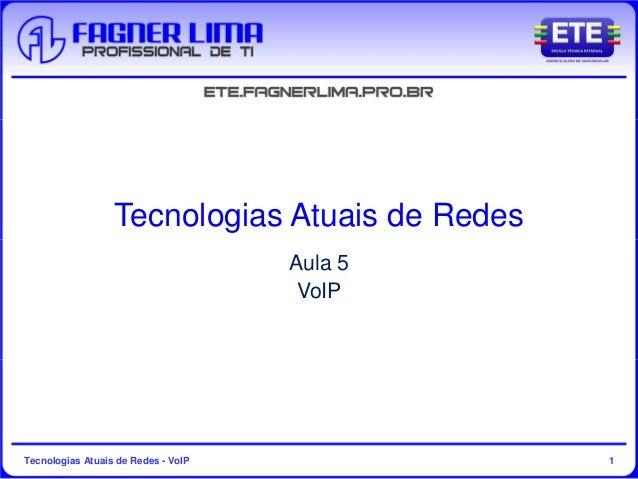 Tecnologias Atuais de Redes - VoIP 1 Tecnologias Atuais de Redes Aula 5 VoIP
