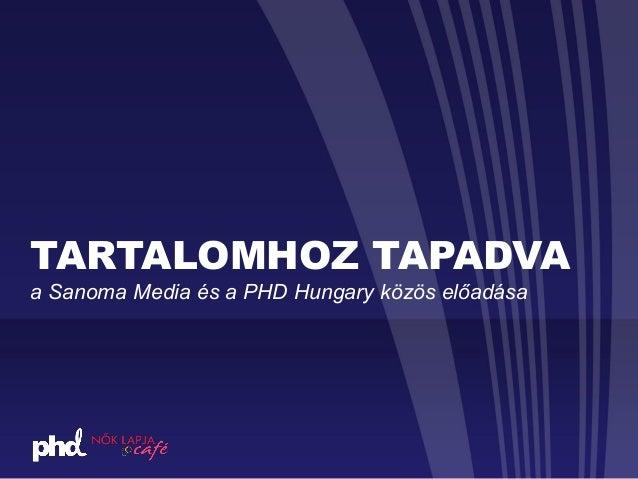 TARTALOMHOZ TAPADVAa Sanoma Media és a PHD Hungary közös előadása
