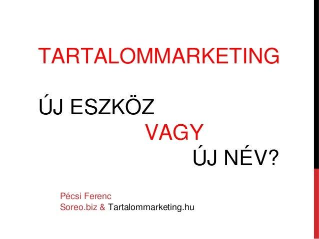 TARTALOMMARKETING ÚJ ESZKÖZ VAGY ÚJ NÉV? Pécsi Ferenc Soreo.biz & Tartalommarketing.hu
