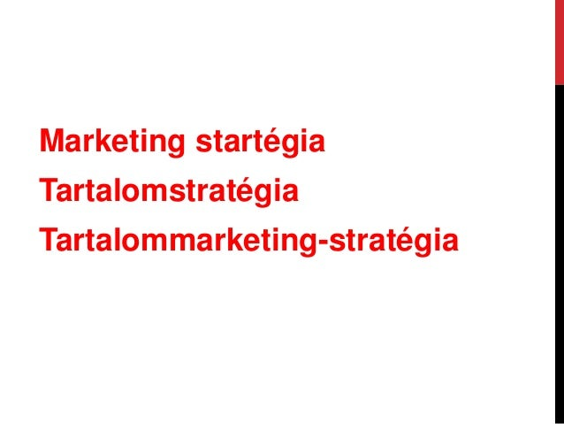MILYEN STRATÉGIA? Vállalati stratégia Tartalomstratégia Marketing stratégia