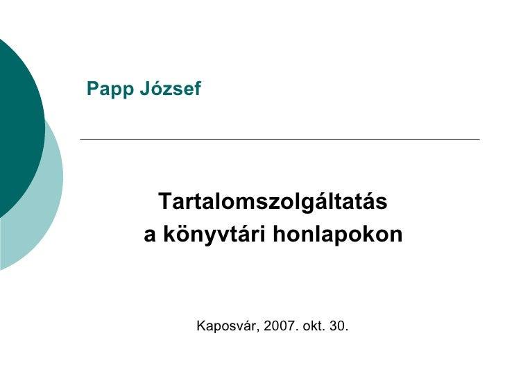 Papp József Tartalomszolgáltatás  a könyvtári honlapokon   Kaposvár, 2007. okt. 30.