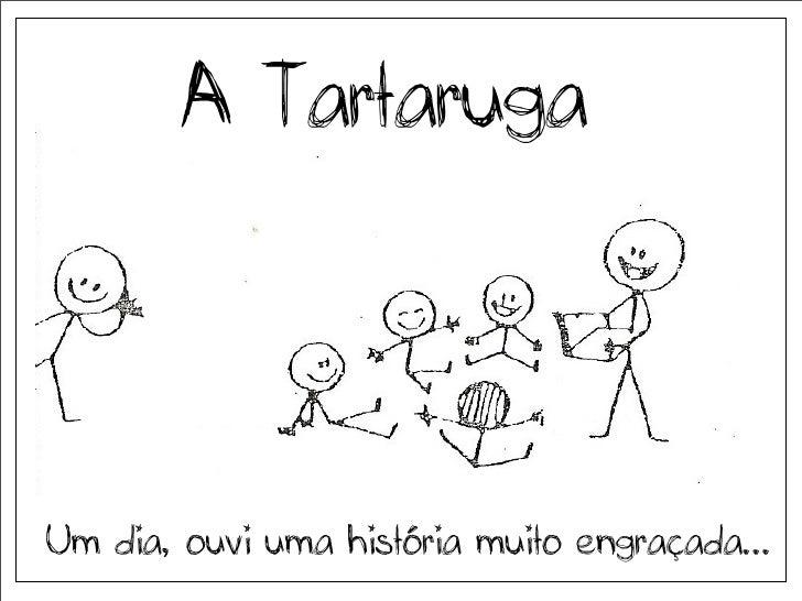 A TartarugaUm dia, ouvi uma história muito engraçada...