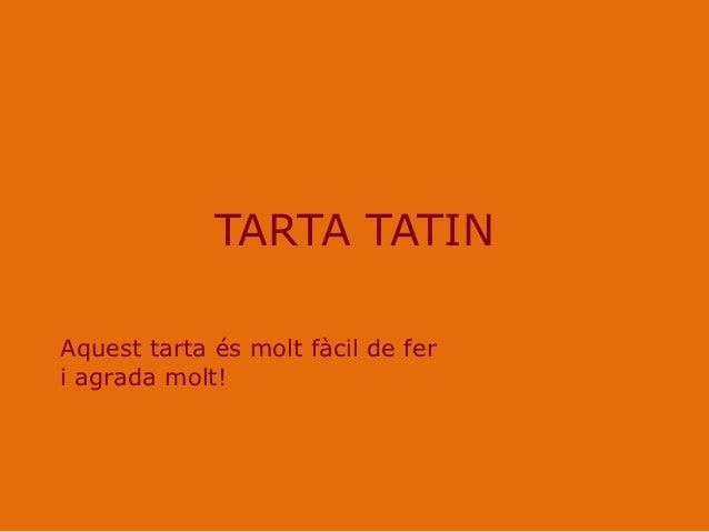 TARTA TATINAquest tarta és molt fàcil de feri agrada molt!