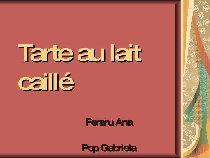 Tarte au  lait caill é Feraru Ana Pop Gabriela