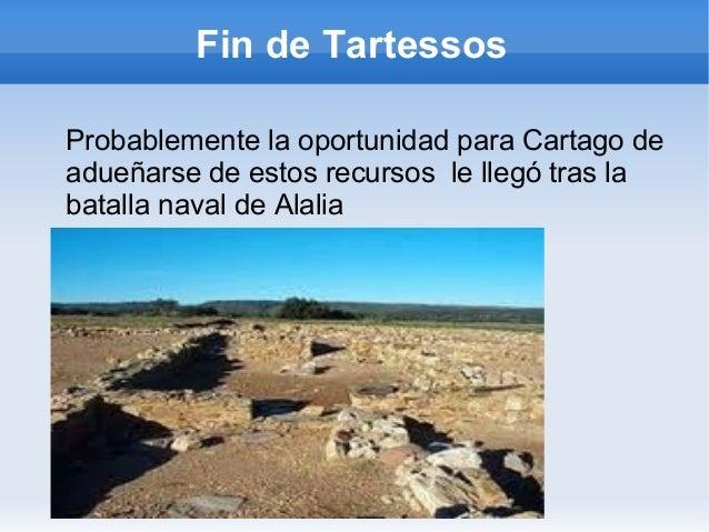 Fin de TartessosProbablemente la oportunidad para Cartago deadueñarse de estos recursos le llegó tras labatalla naval de A...