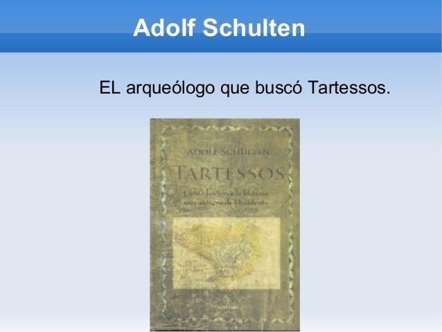 Adolf SchultenEL arqueólogo que buscó Tartessos.