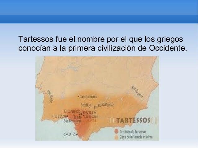 Tartessos fue el nombre por el que los griegosconocían a la primera civilización de Occidente.