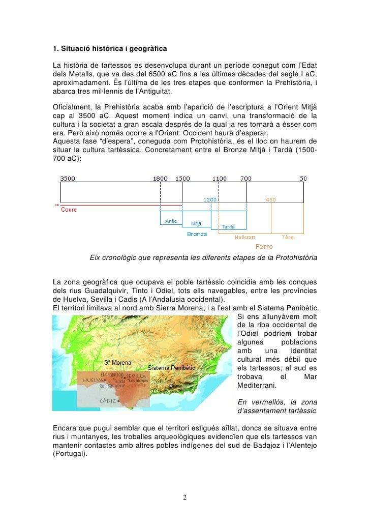 1. Situació històrica i geogràficaLa història de tartessos es desenvolupa durant un període conegut com l'Edatdels Metalls...