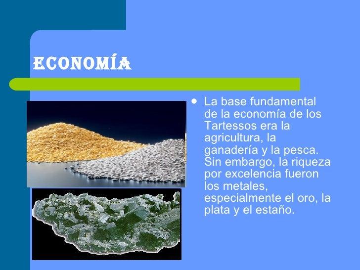 Economía  <ul><li>La base fundamental de la economía de los Tartessos era la agricultura, la ganadería y la pesca. Sin emb...